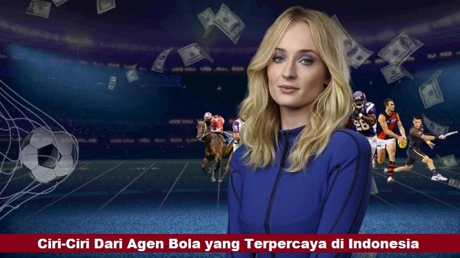 Ciri-Ciri Dari Agen Bola yang Terpercaya di Indonesia